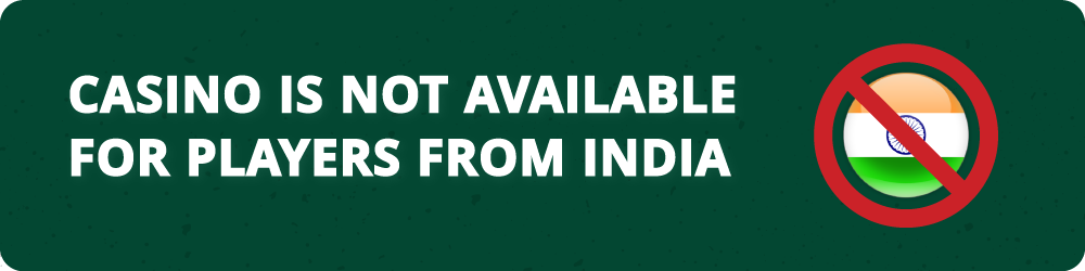 Casino is not available for players from India